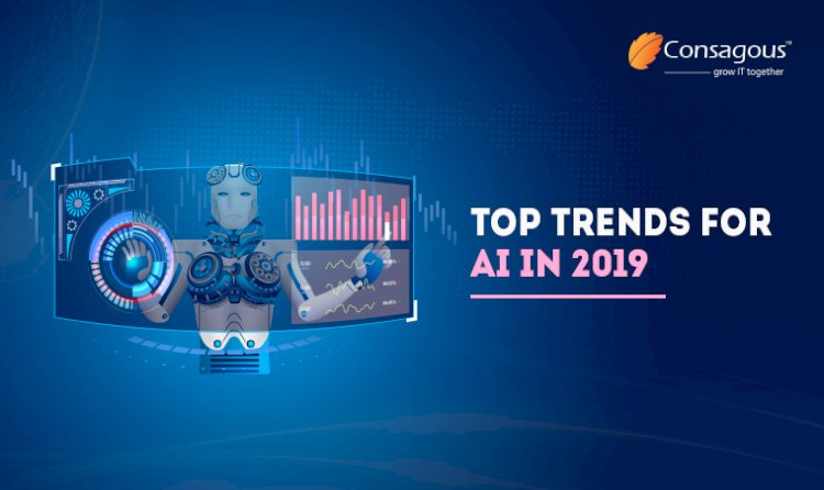 5 Artificial Intelligence Trends to Watch in 2019