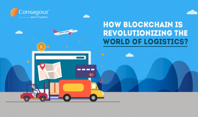 How Blockchain is Revolutionizing the World of Logistics?