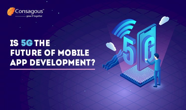 Is 5G The Future of Mobile App Development?