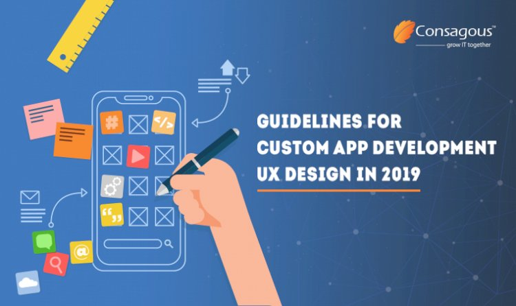 Guidelines for Custom App Development UX Design in 2019