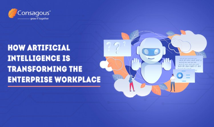 How Artificial Intelligence is Transforming the Enterprise Workplace?