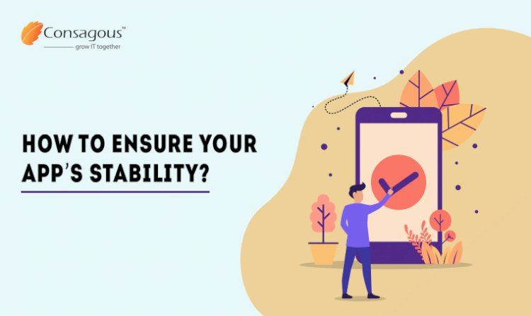 How to Ensure Your App's Stability