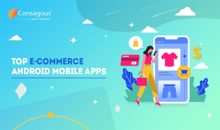 Top E-Commerce Android Mobile Apps