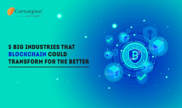 5 Big Industries that Blockchain could transform for the better