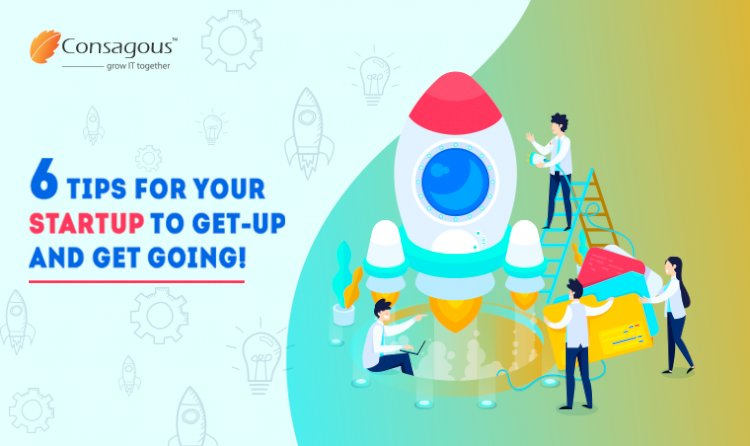 6 Tips for your Startup to Get-up and Get Going!