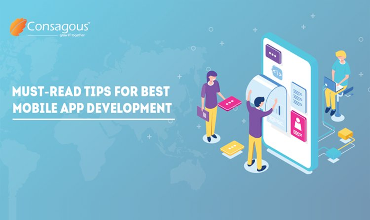 Must-Read Tips For Best Mobile App Development!