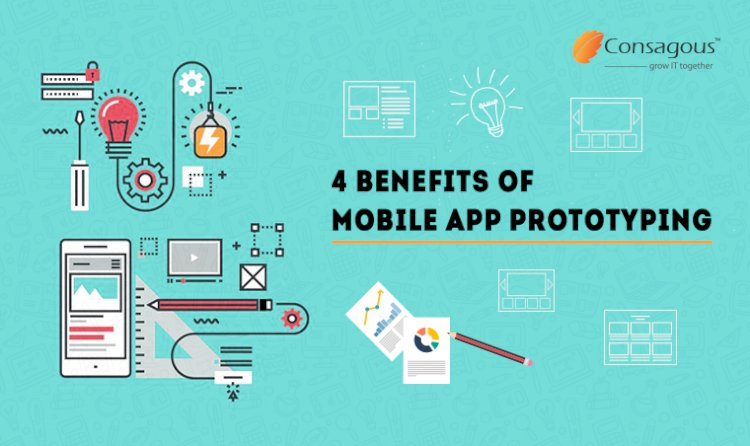 4 Benefits of Mobile App Prototyping