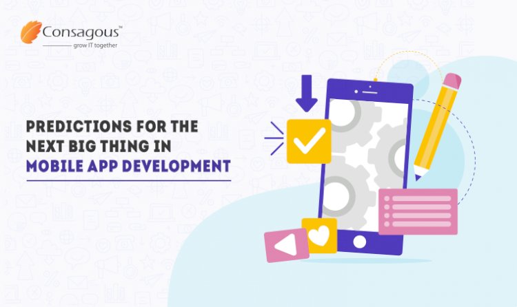 2019 Forecasting For The Next Big Thing In Mobile App Development