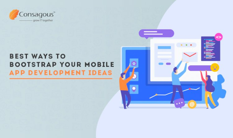 Best Ways To Bootstrap Your Mobile App Development Ideas