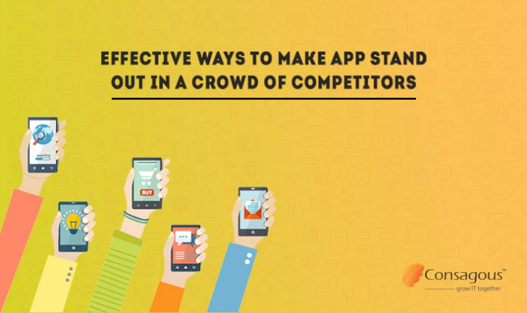 Effective Ways To Make Your App Stand Out In A Crowd Of Competitors