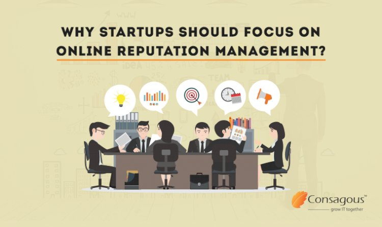 Why Startups Should Focus On Online Reputation Management?