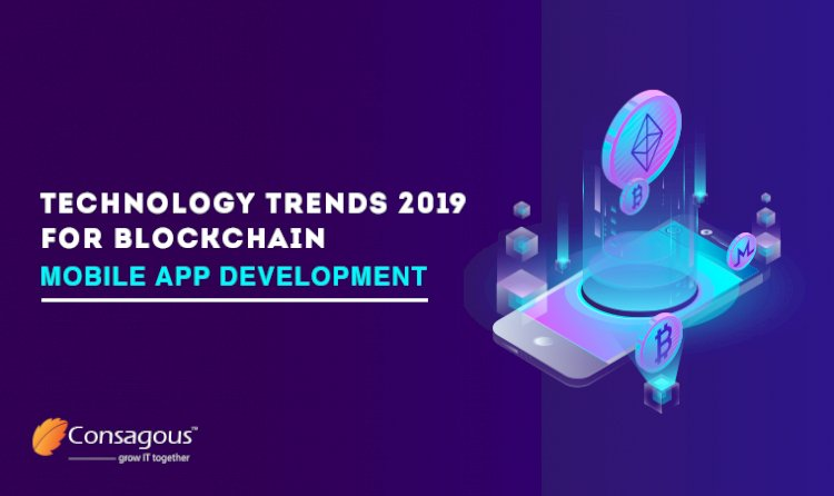 Technology Trends 2019 For Blockchain Mobile App Development