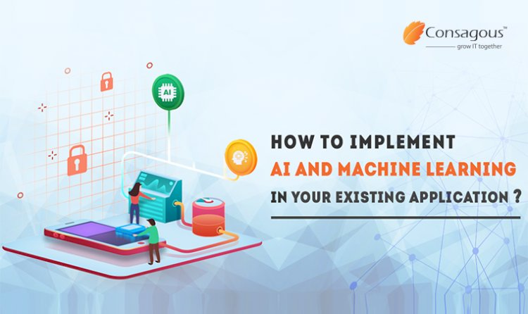 How to Implement AI and Machine Learning in Your Existing Application?