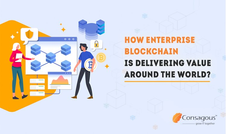How Enterprise Blockchain is Delivering Value Around the World?