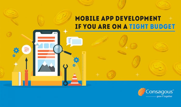 Want to develop a mobile app on a tight budget? Consagous Technologies Can Help You