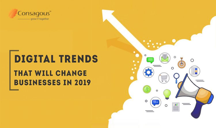 Digital Trends That Will Change Businesses In 2019