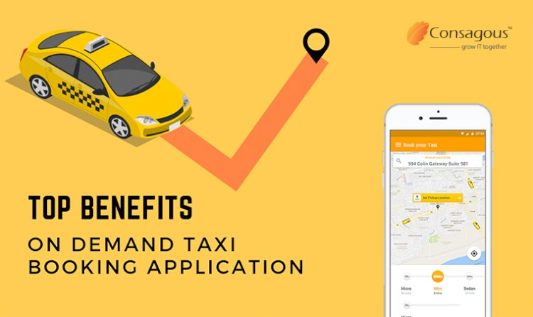 Top Benefits of On-Demand Taxi Booking Mobile Application