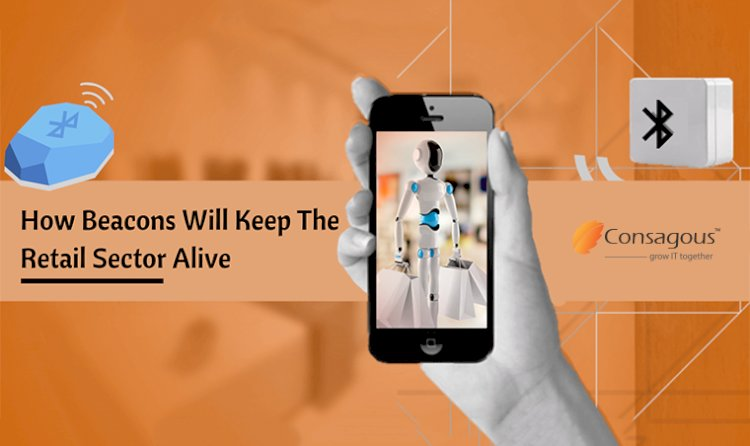 How Beacons Will Keep Retail Mobile App Development Alive