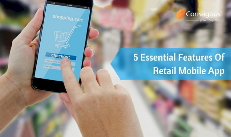 5 Features Of Retail Mobile App That You Can't Afford To Forget