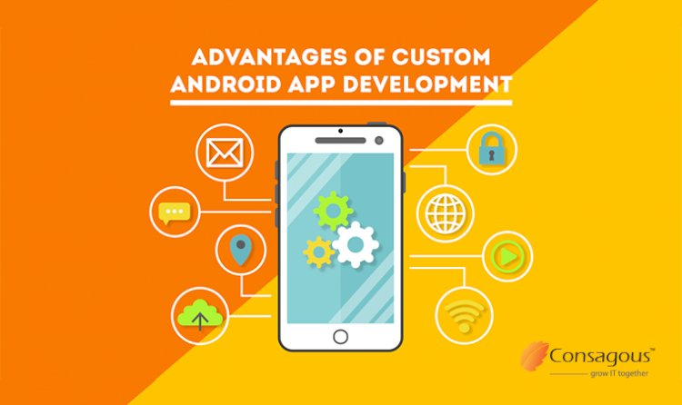 Advantages of Custom Android App Development