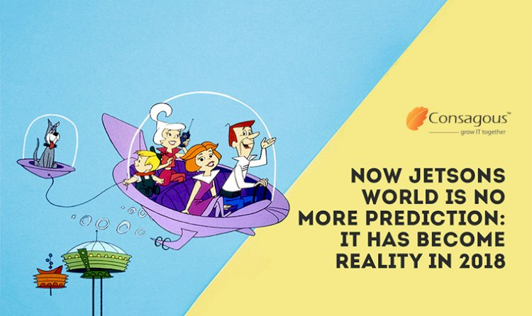 Now Jetsons World Is No More Prediction: It Has Become Reality In 2018