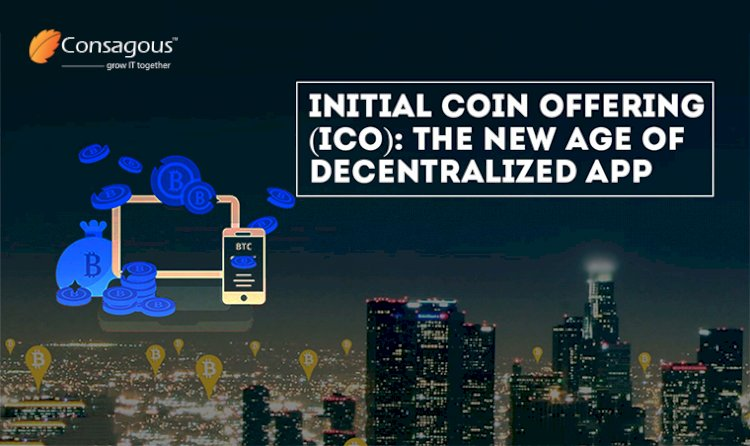 Initial Coin Offering (ICO): The New Age Of Decentralized App