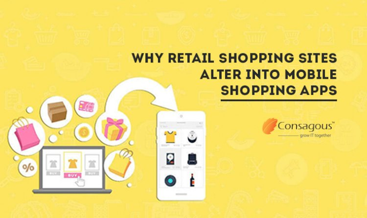 Why Retail Shopping Sites Alter into Mobile Shopping Apps