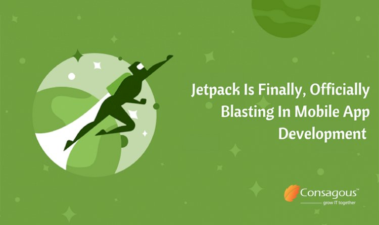 Jetpack Is Finally, Officially Blasting In Mobile App Development