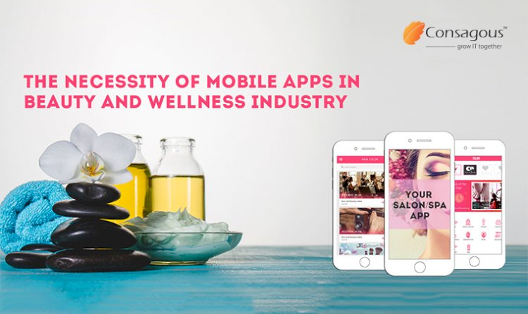 The Necessity of Mobile Apps in Beauty and Wellness Industry