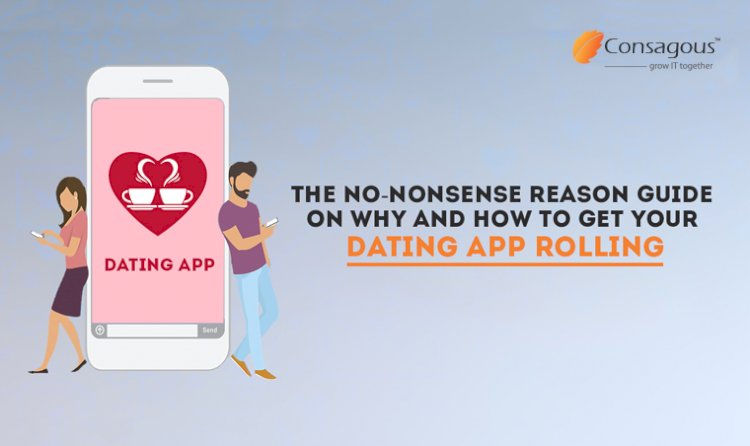 The No-Nonsense Reason Guide on Why and How to Get Your Dating App Rolling