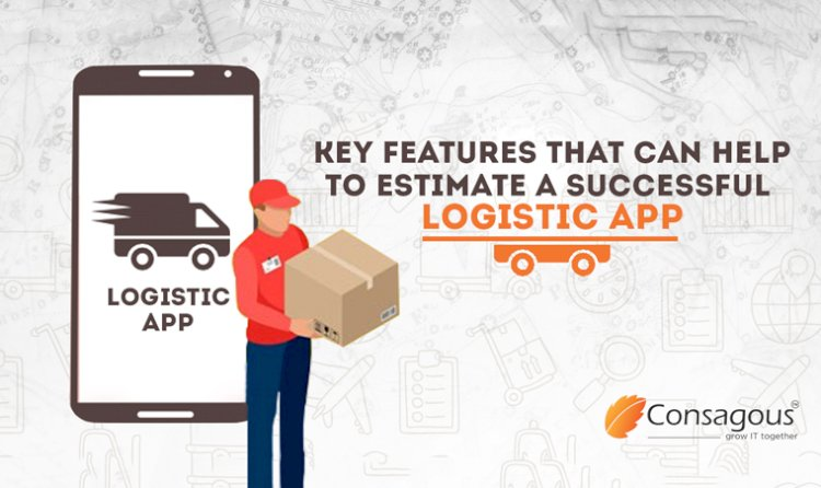 Key Features That Can Help to Estimate A Successful Logistic App