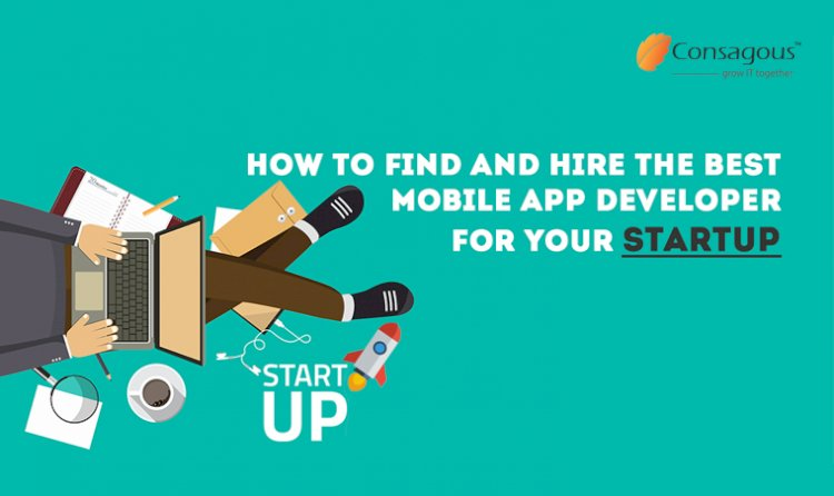 How to Find and Hire the Best Mobile App Developer for your Startup ?