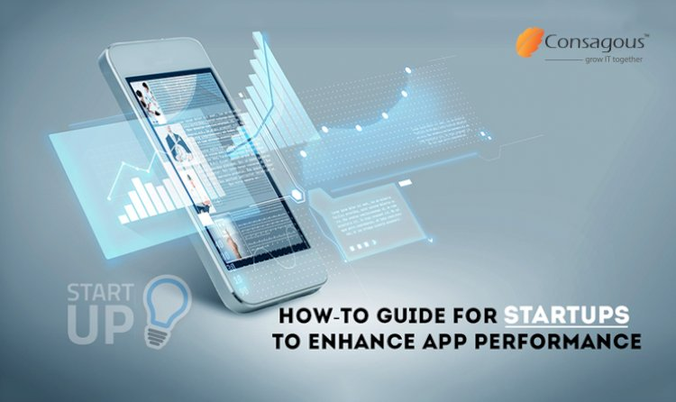 How-to Guide for Startups to Enhance App Performance