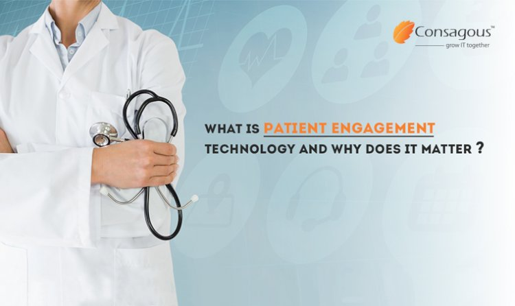 What is Patient Engagement Technology and Why Does it Matter?
