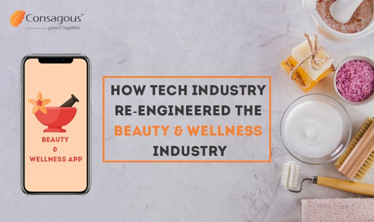How Tech Industry Re-Engineered the Beauty and Wellness Industry