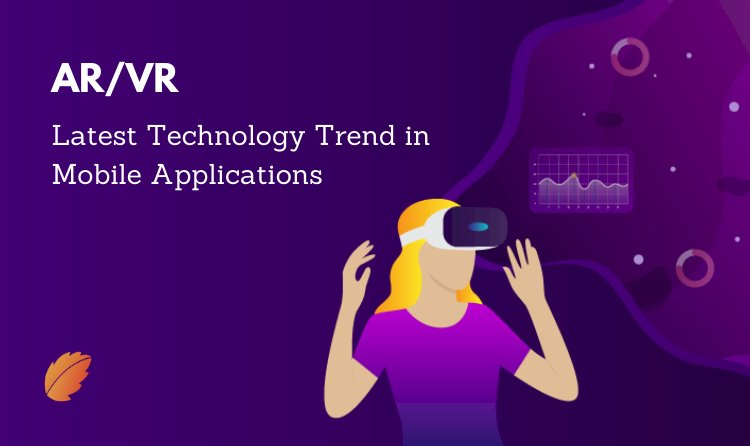 AR/VR - Latest Technology Trend in Mobile Applications