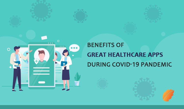 Benefits of Great Healthcare Apps During COVID-19 Pandemic