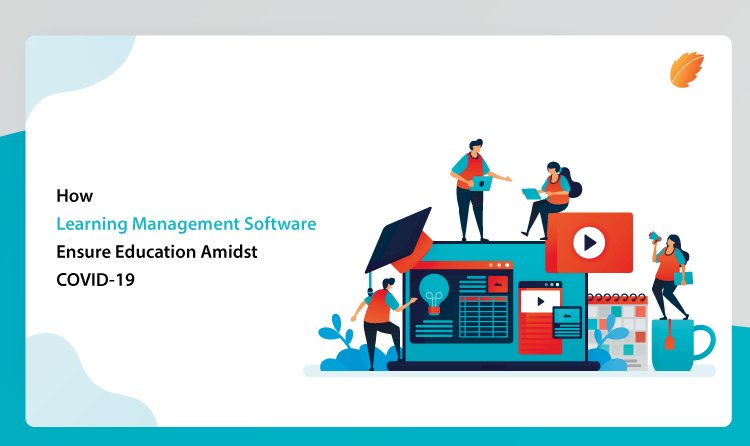 How Learning Management Software's are ensuring Education in the age of COVID-19