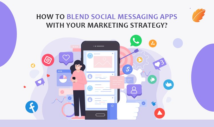 How to Blend Social Messaging Apps with Your Marketing Strategy?