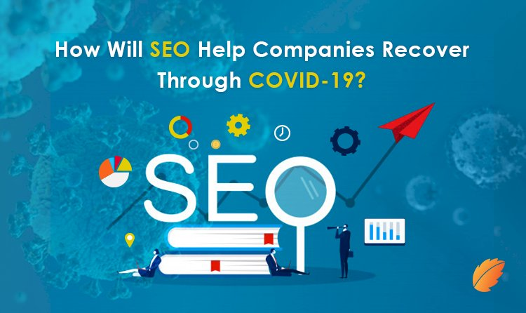 How Will SEO Help Companies Recover Through COVID-19?