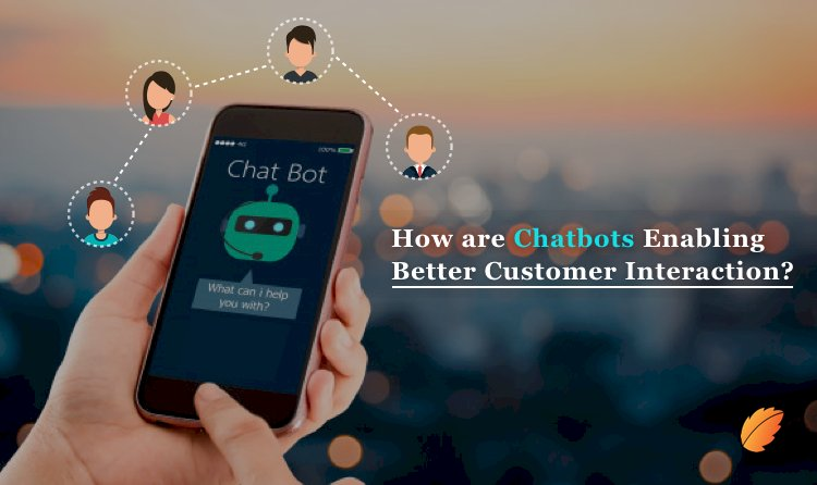 How are Chatbots Enabling Better Customer Interaction?