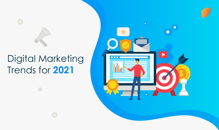 You Need to Keep These Digital Marketing Trends in Mind for 2021!