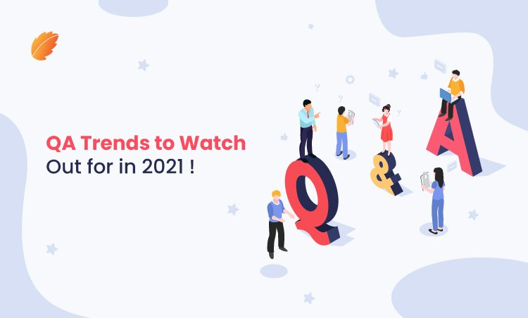 QA Trends to Watch out for in 2021!