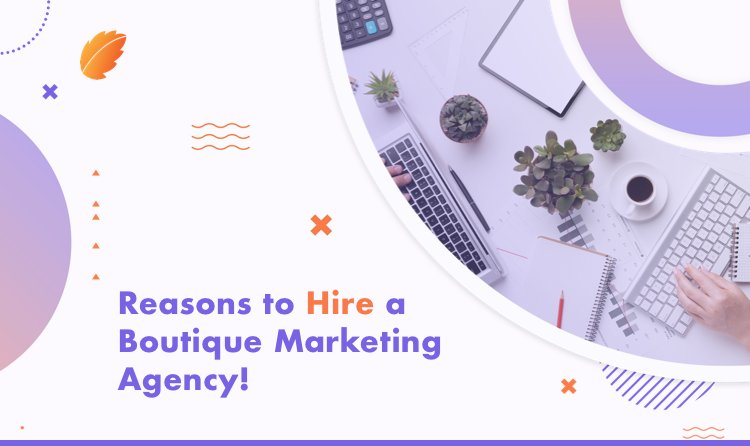 Reasons to Hire a Boutique B2B Marketing Agency