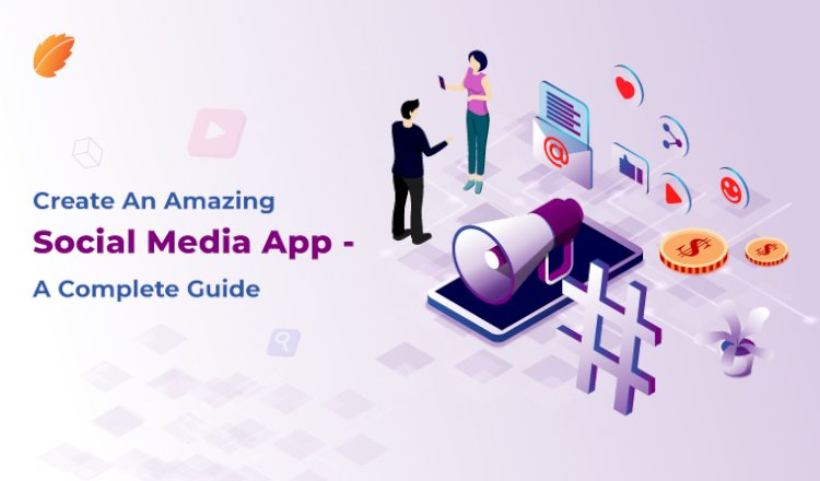 Create an Amazing Social Media App- A Complete Guide