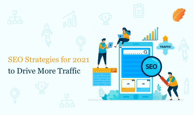 Top SEO Strategy for 2021 to Drive More Traffic.