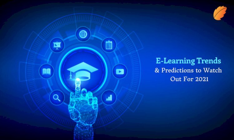 E-Learning Trends and Predictions to Watch Out for 2021!