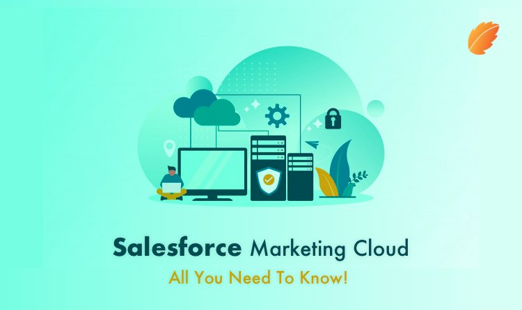Salesforce Marketing Cloud - All You Need To Know!