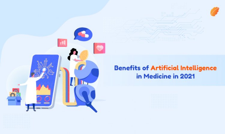 Benefits of Artificial Intelligence in Medicine in 2021