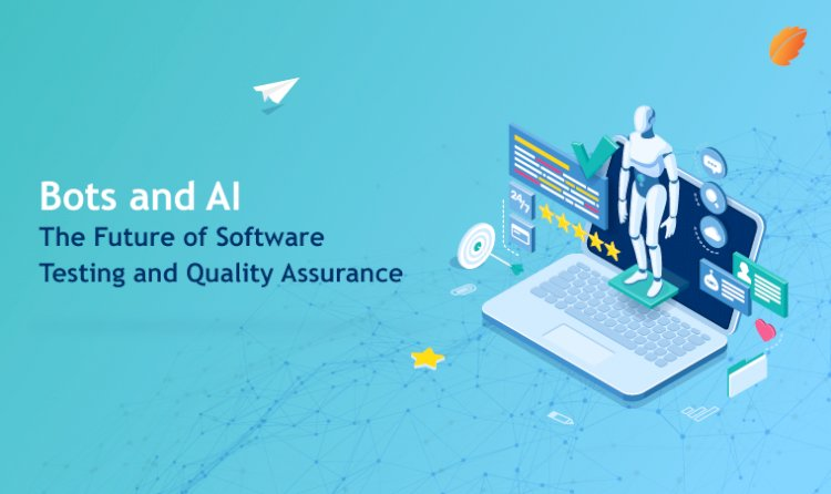 Bots and AI: The Future of Software Testing and Quality Assurance!